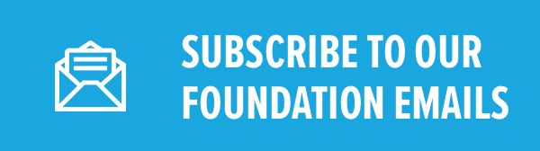 Subscribe to Our Foundation Emails